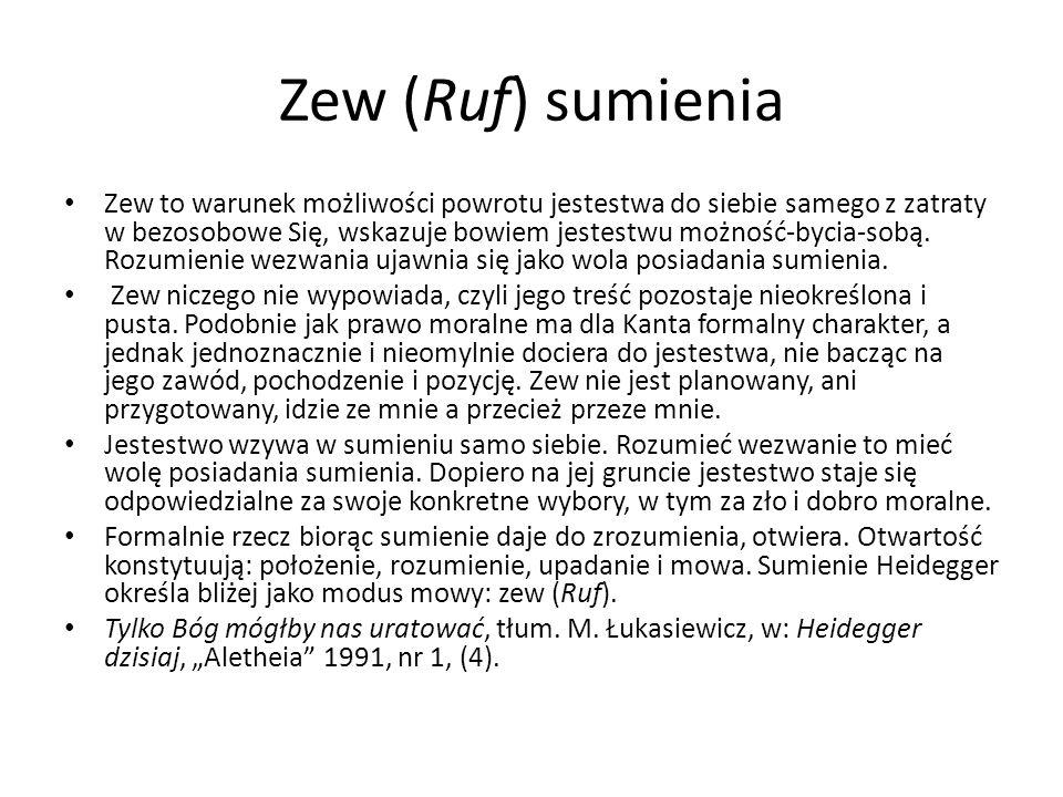 Zew (Ruf) sumienia Zew to warunek możliwości powrotu jestestwa do siebie samego z zatraty w bezosobowe Się, wskazuje bowiem jestestwu możność-bycia-so