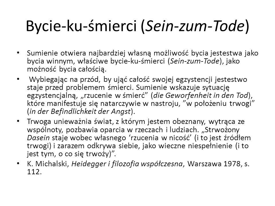 Bycie-ku-śmierci (Sein-zum-Tode) Sumienie otwiera najbardziej własną możliwość bycia jestestwa jako bycia winnym, właściwe bycie-ku-śmierci (Sein-zum-