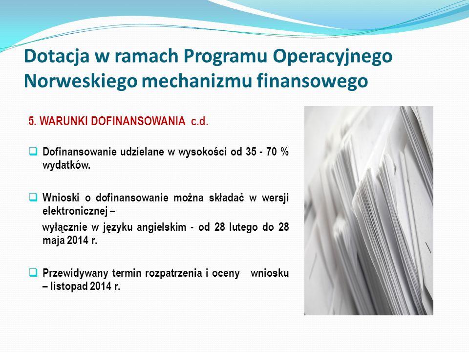 Dotacja w ramach Programu Operacyjnego Norweskiego mechanizmu finansowego 5. WARUNKI DOFINANSOWANIA c.d. Dofinansowanie udzielane w wysokości od 35 -