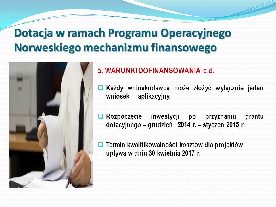 Dotacja w ramach Programu Operacyjnego Norweskiego mechanizmu finansowego 5. WARUNKI DOFINANSOWANIA c.d. Każdy wnioskodawca może złożyć wyłącznie jede