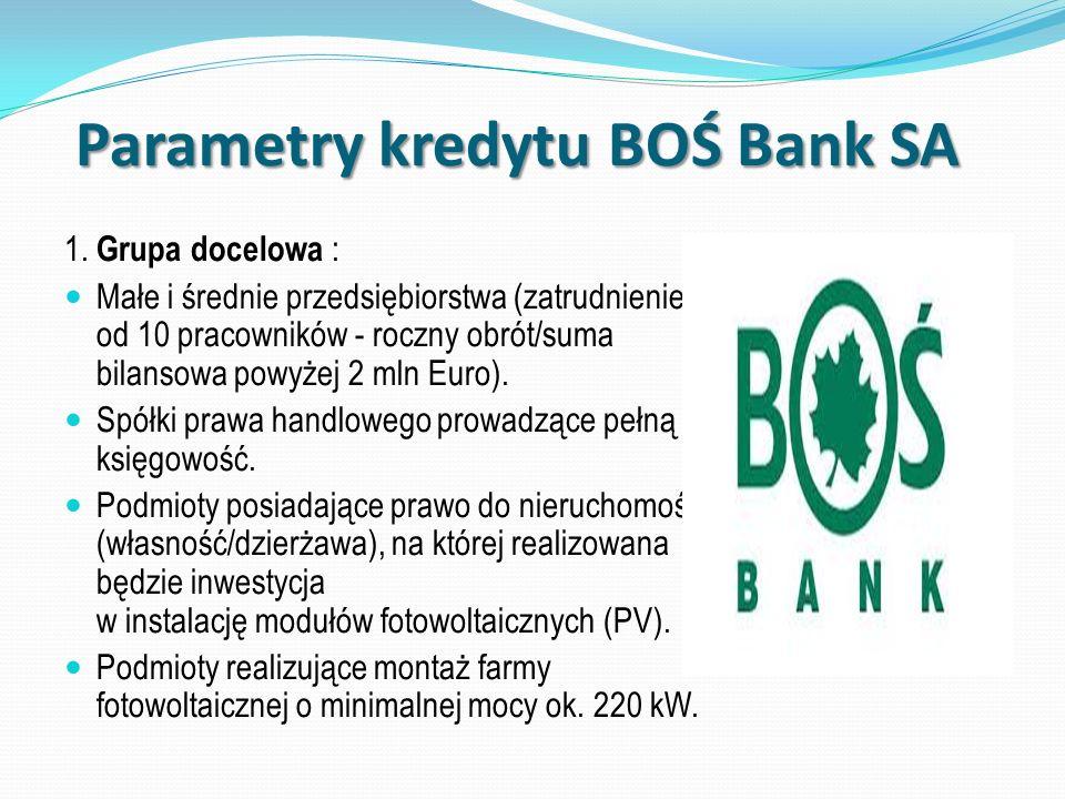Parametry kredytu BOŚ Bank SA 1. Grupa docelowa : Małe i średnie przedsiębiorstwa (zatrudnienie od 10 pracowników - roczny obrót/suma bilansowa powyże
