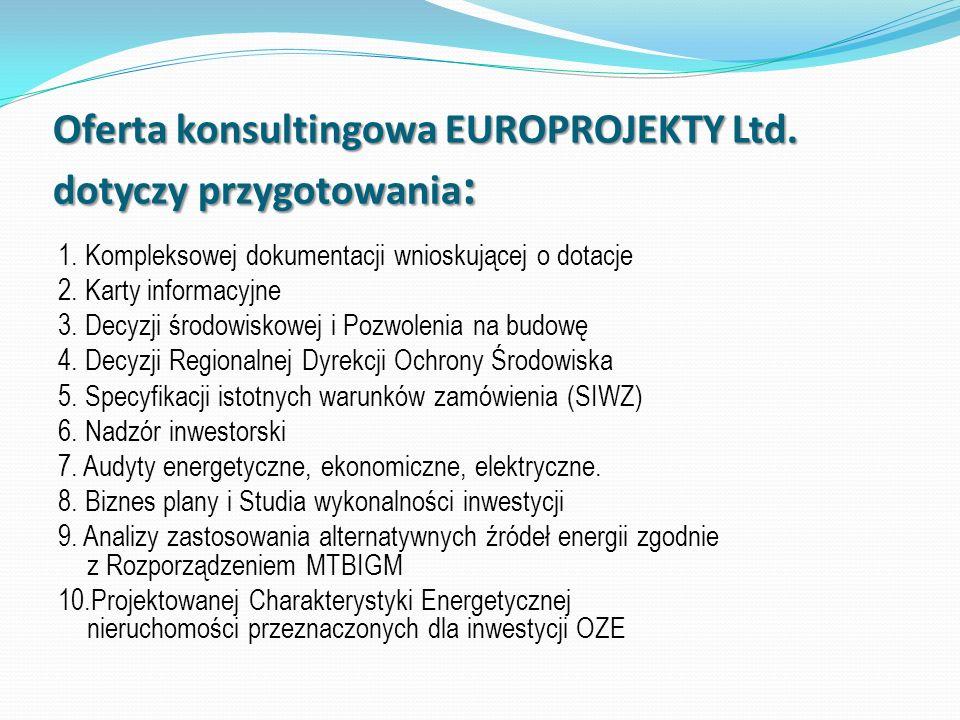 Oferta konsultingowa EUROPROJEKTY Ltd. dotyczy przygotowania : 1. Kompleksowej dokumentacji wnioskującej o dotacje 2. Karty informacyjne 3. Decyzji śr