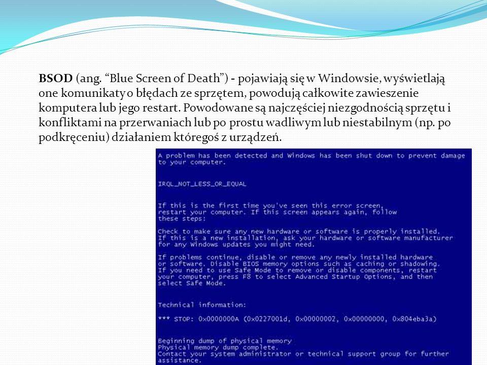 BSOD (ang. Blue Screen of Death) - pojawiają się w Windowsie, wyświetlają one komunikaty o błędach ze sprzętem, powodują całkowite zawieszenie kompute