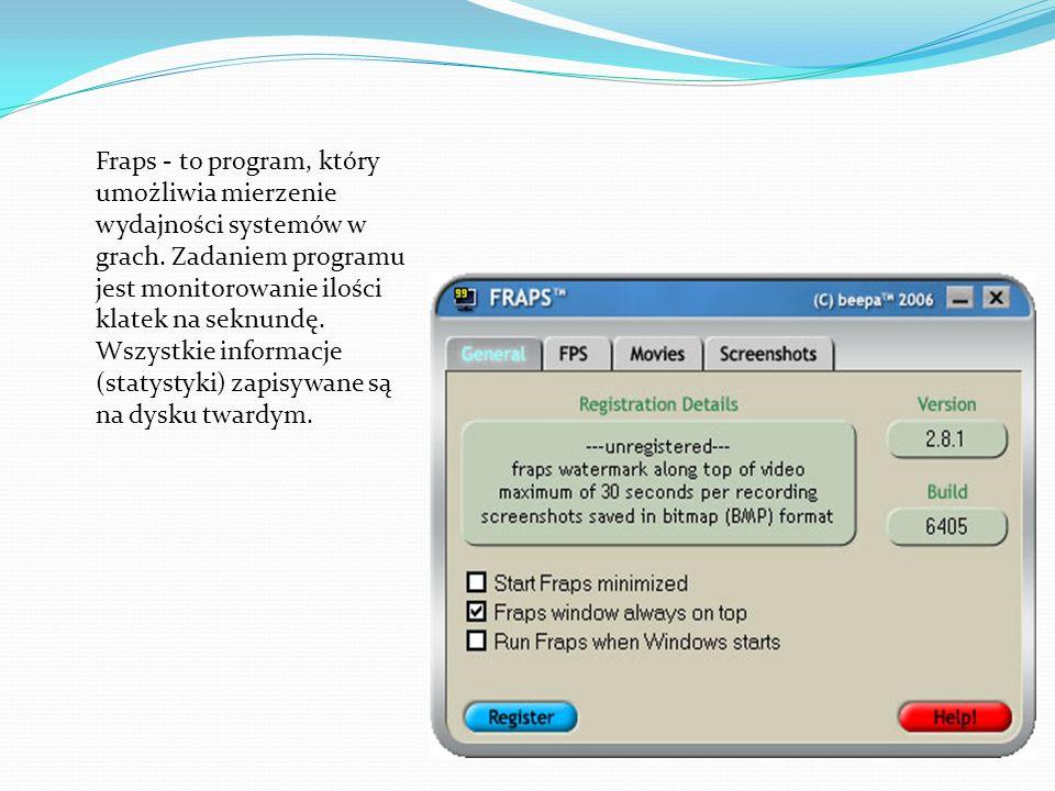 Fraps - to program, który umożliwia mierzenie wydajności systemów w grach. Zadaniem programu jest monitorowanie ilości klatek na seknundę. Wszystkie i