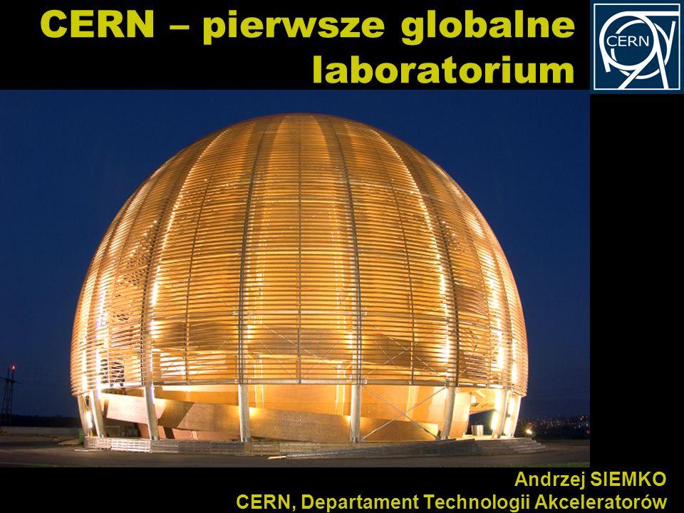 Kurs dla polskich nauczycieli fizyki w CERN 20-26/09/2009 Andrzej SIEMKO CERN, Departament Technologii Akceleratorów CERN – pierwsze globalne laborato