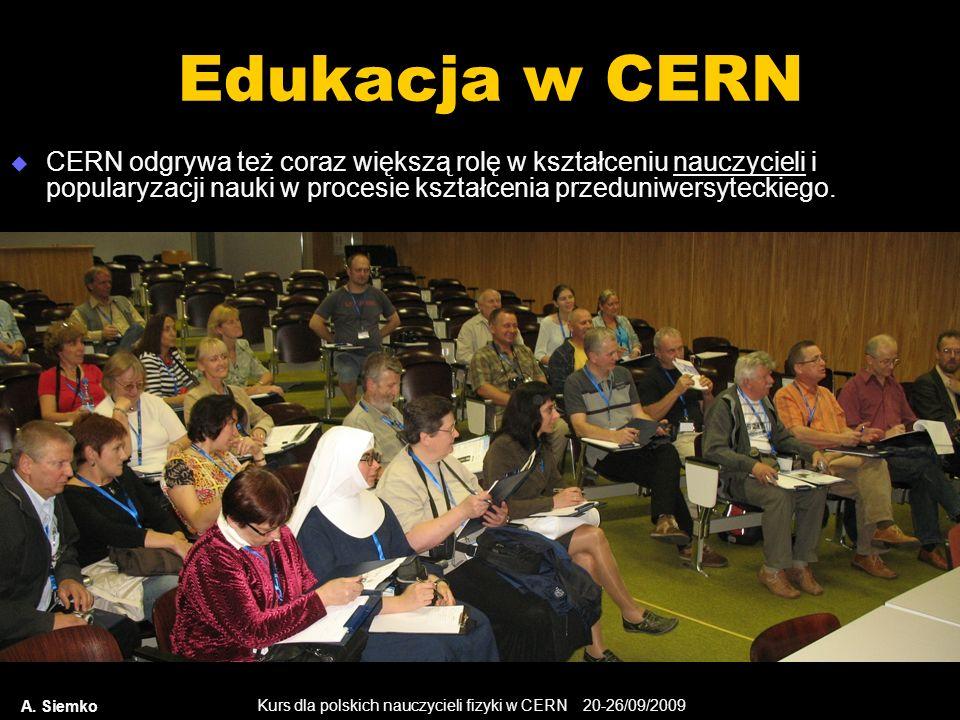 Kurs dla polskich nauczycieli fizyki w CERN 20-26/09/2009 A. Siemko Edukacja w CERN CERN odgrywa też coraz większą rolę w kształceniu nauczycieli i po