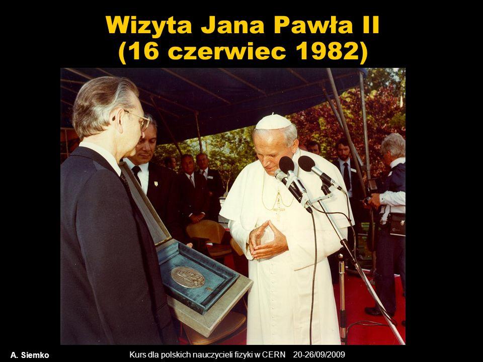 Kurs dla polskich nauczycieli fizyki w CERN 20-26/09/2009 Wizyta Jana Pawła II (16 czerwiec 1982) A. Siemko