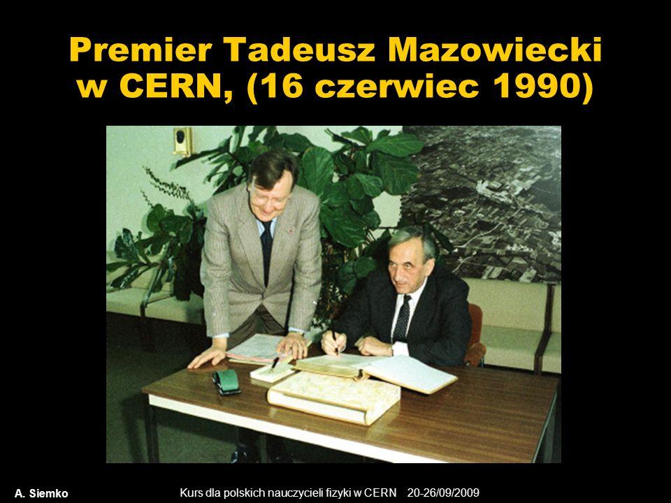 Kurs dla polskich nauczycieli fizyki w CERN 20-26/09/2009 Premier Tadeusz Mazowiecki w CERN, (16 czerwiec 1990) A. Siemko