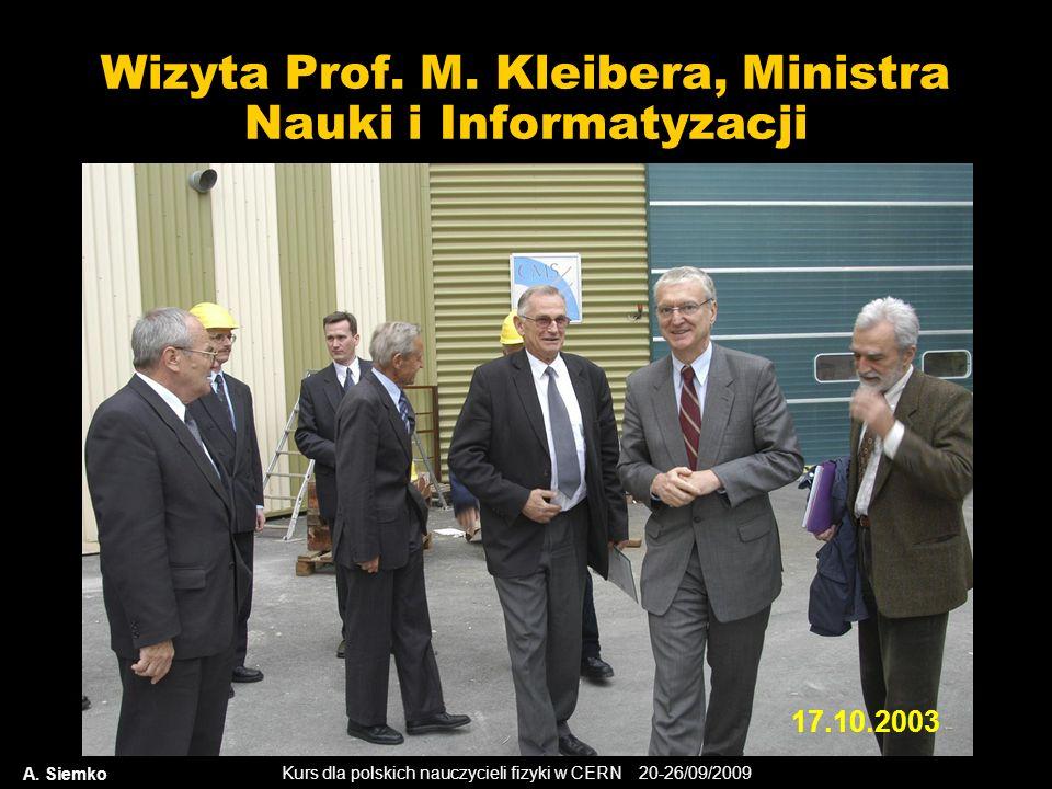 Kurs dla polskich nauczycieli fizyki w CERN 20-26/09/2009 Wizyta Prof. M. Kleibera, Ministra Nauki i Informatyzacji A. Siemko 17.10.2003