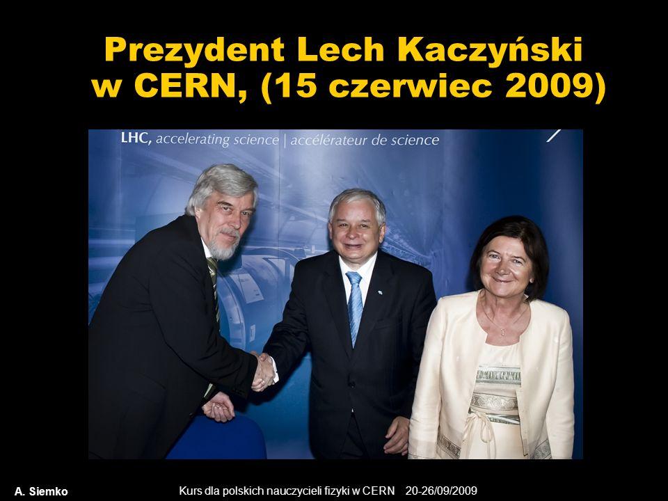 Kurs dla polskich nauczycieli fizyki w CERN 20-26/09/2009 Prezydent Lech Kaczyński w CERN, (15 czerwiec 2009) A. Siemko
