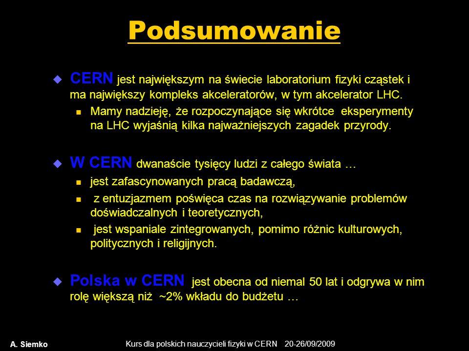 Kurs dla polskich nauczycieli fizyki w CERN 20-26/09/2009 A. Siemko Podsumowanie CERN jest największym na świecie laboratorium fizyki cząstek i ma naj