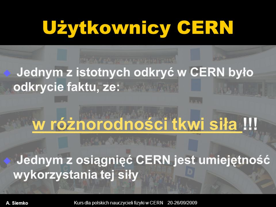 Kurs dla polskich nauczycieli fizyki w CERN 20-26/09/2009 Użytkownicy CERN A. Siemko Jednym z istotnych odkryć w CERN było odkrycie faktu, ze: w różno