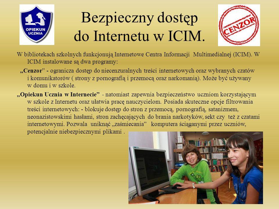 Bezpieczny dostęp do Internetu w ICIM. W bibliotekach szkolnych funkcjonują Internetowe Centra Informacji Multimedialnej (ICIM). W ICIM instalowane są