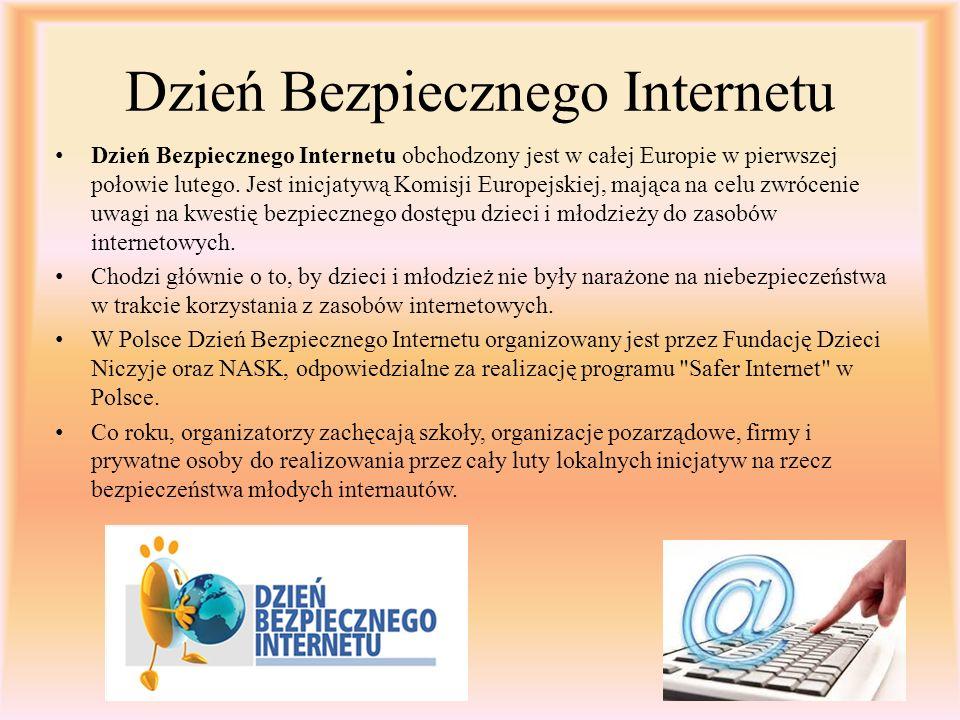 Dzień Bezpiecznego Internetu Dzień Bezpiecznego Internetu obchodzony jest w całej Europie w pierwszej połowie lutego. Jest inicjatywą Komisji Europejs