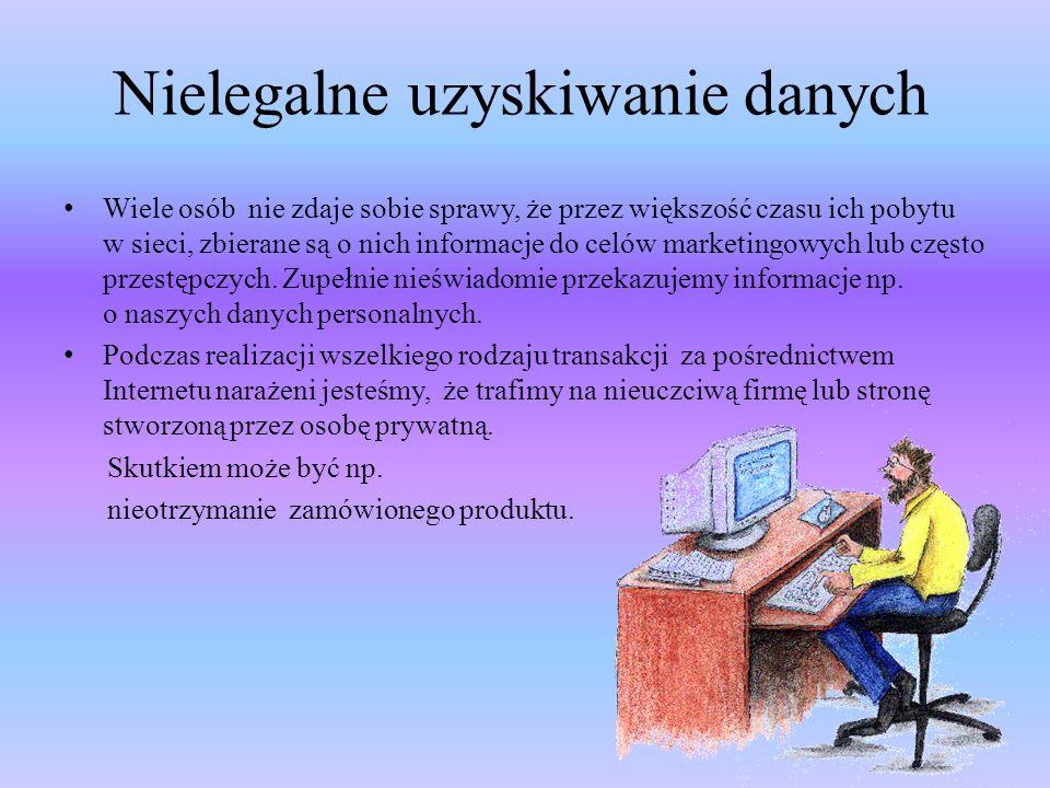 Nielegalne uzyskiwanie danych Wiele osób nie zdaje sobie sprawy, że przez większość czasu ich pobytu w sieci, zbierane są o nich informacje do celów m