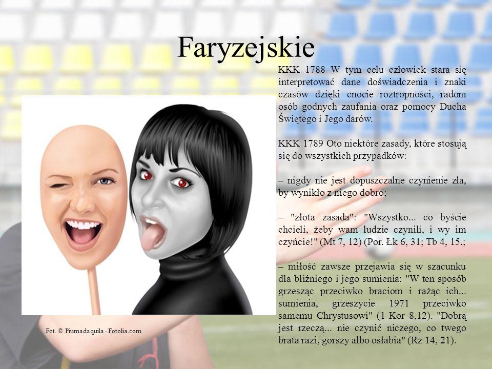 Faryzejskie Fot. © Piumadaquila - Fotolia.com KKK 1788 W tym celu człowiek stara się interpretować dane doświadczenia i znaki czasów dzięki cnocie roz