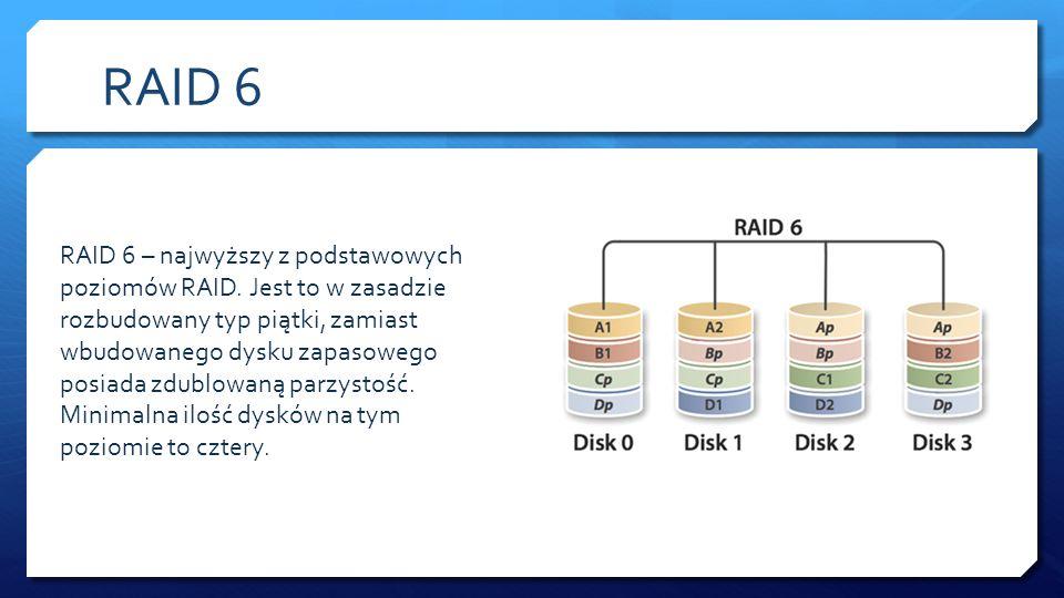 RAID 6 RAID 6 – najwyższy z podstawowych poziomów RAID. Jest to w zasadzie rozbudowany typ piątki, zamiast wbudowanego dysku zapasowego posiada zdublo