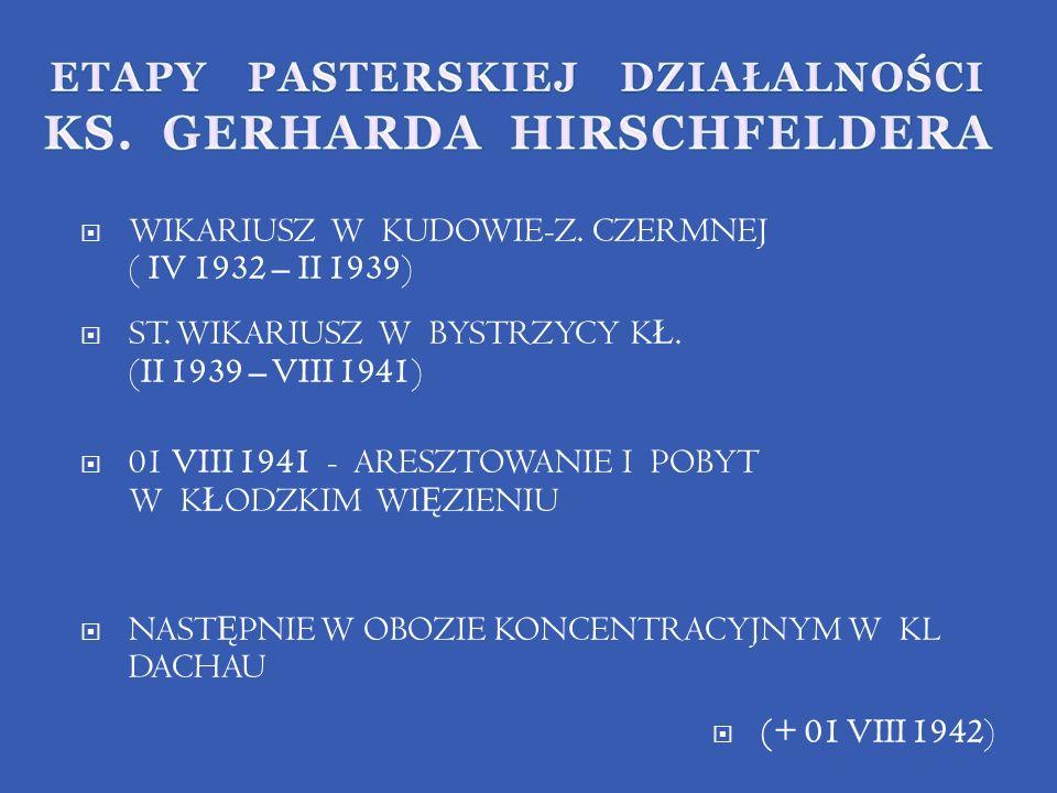 WIKARIUSZ W KUDOWIE-Z. CZERMNEJ ( IV 1932 – II 1939) ST. WIKARIUSZ W BYSTRZYCY K Ł. (II 1939 – VIII 1941) 01 VIII 1941 - ARESZTOWANIE I POBYT W K Ł OD