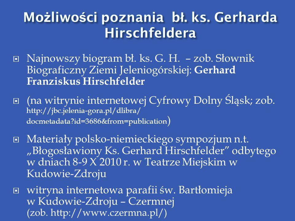 Najnowszy biogram bł. ks. G. H. – zob. Słownik Biograficzny Ziemi Jeleniogórskiej: Gerhard Franziskus Hirschfelder (na witrynie internetowej Cyfrowy D