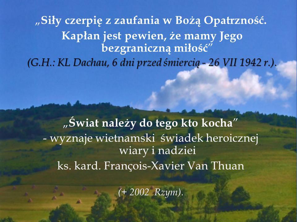 Siły czerpię z zaufania w Bożą Opatrzność. Kapłan jest pewien, że mamy Jego bezgraniczną miłość (G.H.: KL Dachau, 6 dni przed śmiercią - 26 VII 1942 r