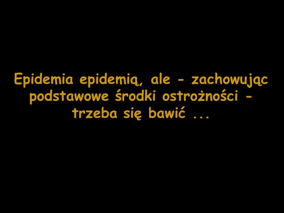 Epidemia epidemią, ale - zachowując podstawowe środki ostrożności - trzeba się bawić...