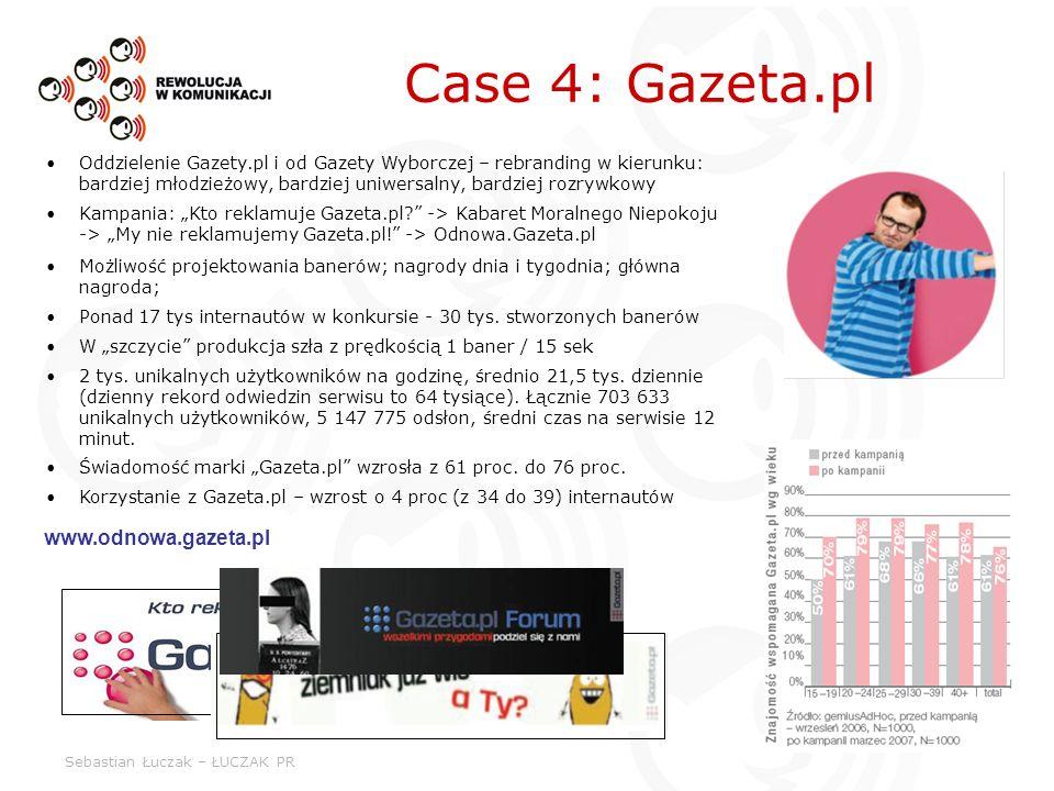 Sebastian Łuczak – ŁUCZAK PR Case 4: Gazeta.pl Oddzielenie Gazety.pl i od Gazety Wyborczej – rebranding w kierunku: bardziej młodzieżowy, bardziej uniwersalny, bardziej rozrywkowy Kampania: Kto reklamuje Gazeta.pl.