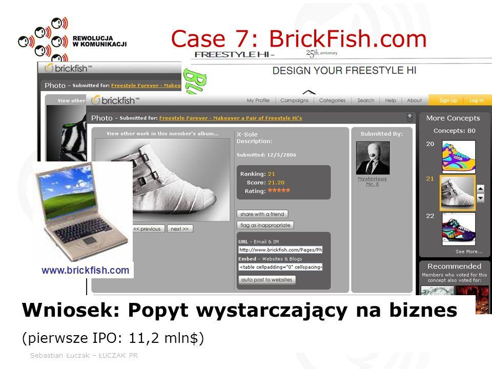 Sebastian Łuczak – ŁUCZAK PR Case 7: BrickFish.com Wniosek: Popyt wystarczający na biznes (pierwsze IPO: 11,2 mln$) www.brickfish.com