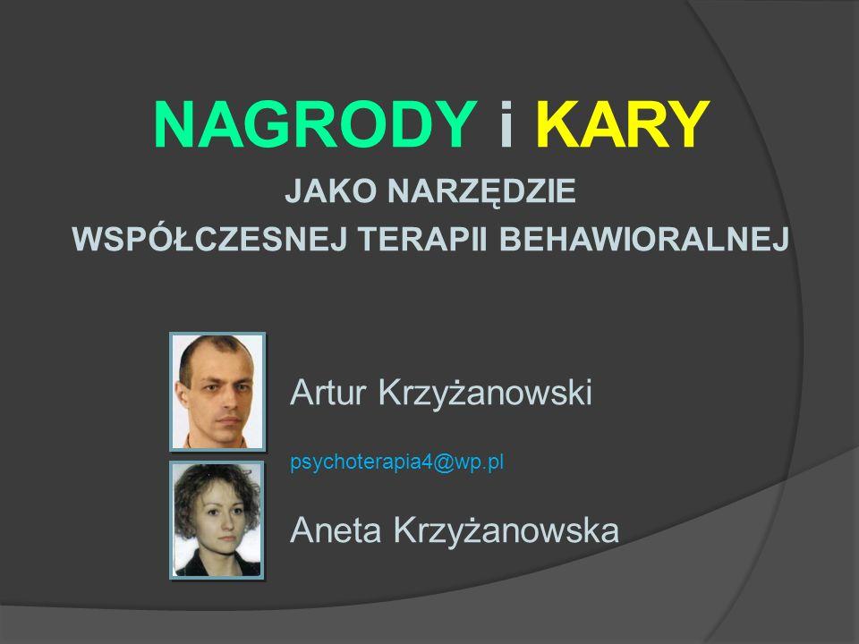 NAGRODY i KARY JAKO NARZĘDZIE WSPÓŁCZESNEJ TERAPII BEHAWIORALNEJ Artur Krzyżanowski psychoterapia4@wp.pl Aneta Krzyżanowska