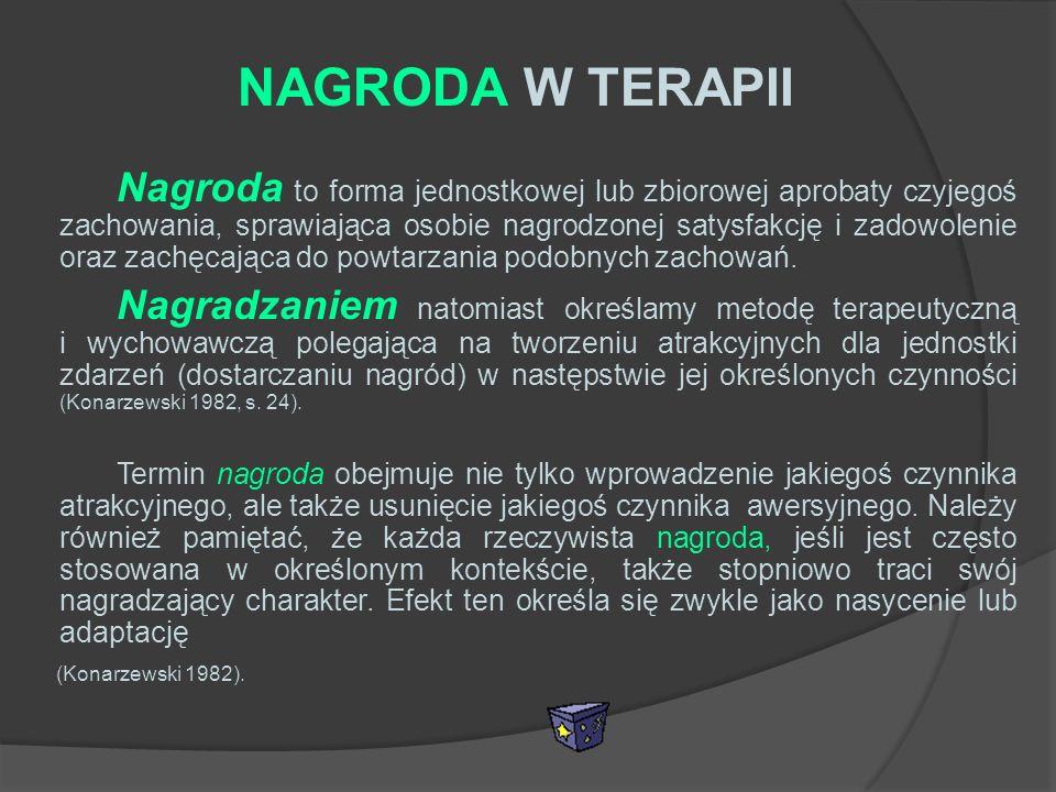 NAGRODA W TERAPII Nagroda to forma jednostkowej lub zbiorowej aprobaty czyjegoś zachowania, sprawiająca osobie nagrodzonej satysfakcję i zadowolenie o
