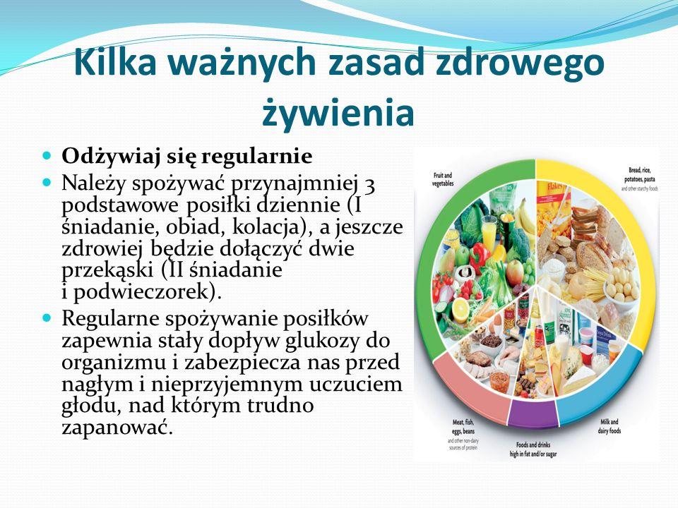 Kilka ważnych zasad zdrowego żywienia Odżywiaj się regularnie Należy spożywać przynajmniej 3 podstawowe posiłki dziennie (I śniadanie, obiad, kolacja), a jeszcze zdrowiej będzie dołączyć dwie przekąski (II śniadanie i podwieczorek).