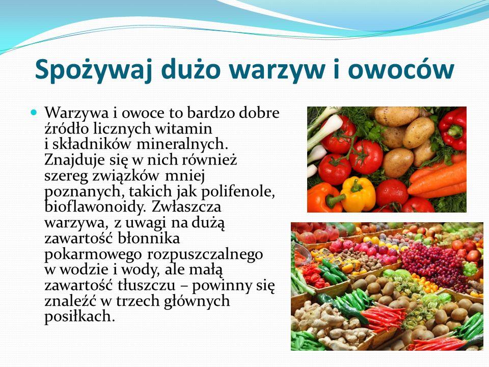 Spożywaj dużo warzyw i owoców Warzywa i owoce to bardzo dobre źródło licznych witamin i składników mineralnych.