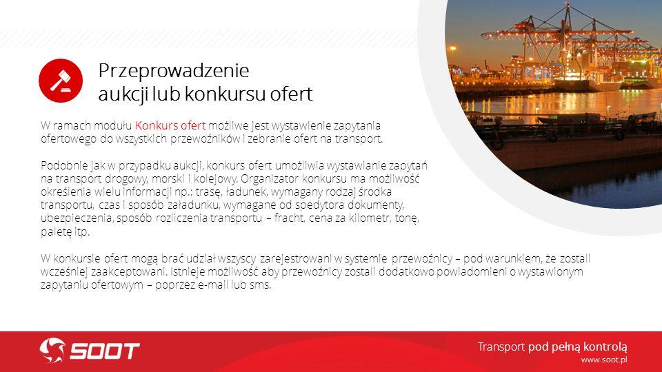 Przeprowadzenie aukcji lub konkursu ofert www.soot.pl W ramach modułu Konkurs ofert możliwe jest wystawienie zapytania ofertowego do wszystkich przewo