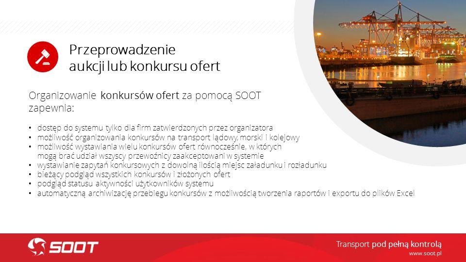 Przeprowadzenie aukcji lub konkursu ofert www.soot.pl Organizowanie konkursów ofert za pomocą SOOT zapewnia: dostęp do systemu tylko dla firm zatwierd