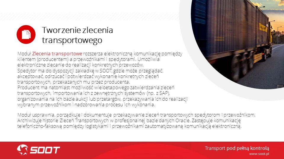 Tworzenie zlecenia transportowego www.soot.pl Moduł Zlecenia transportowe rozszerza elektroniczną komunikację pomiędzy klientem (producentem) a przewo