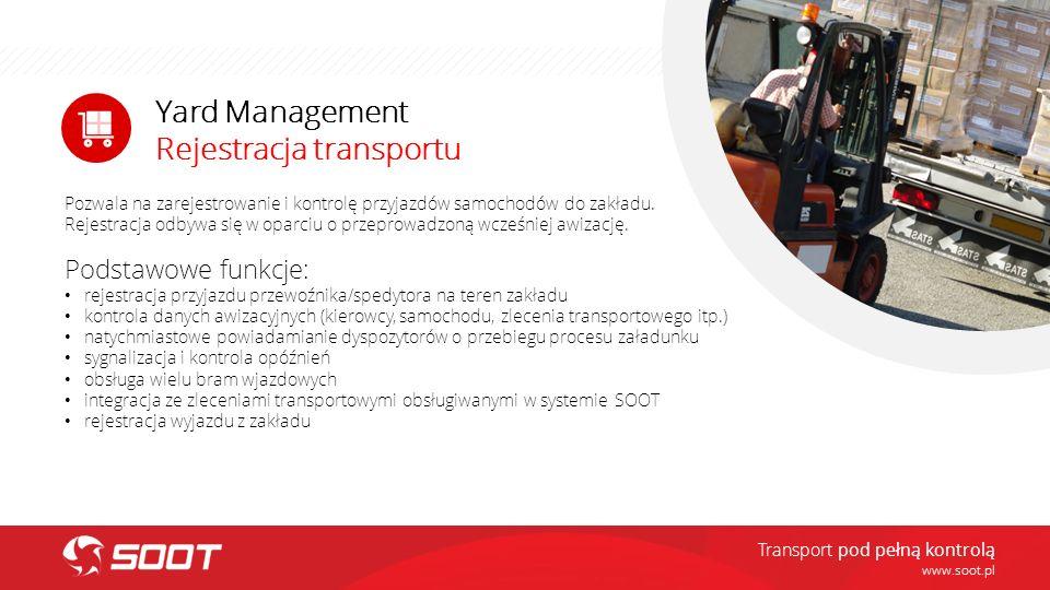 www.soot.pl Transport pod pełną kontrolą Yard Management Rejestracja transportu Pozwala na zarejestrowanie i kontrolę przyjazdów samochodów do zakładu