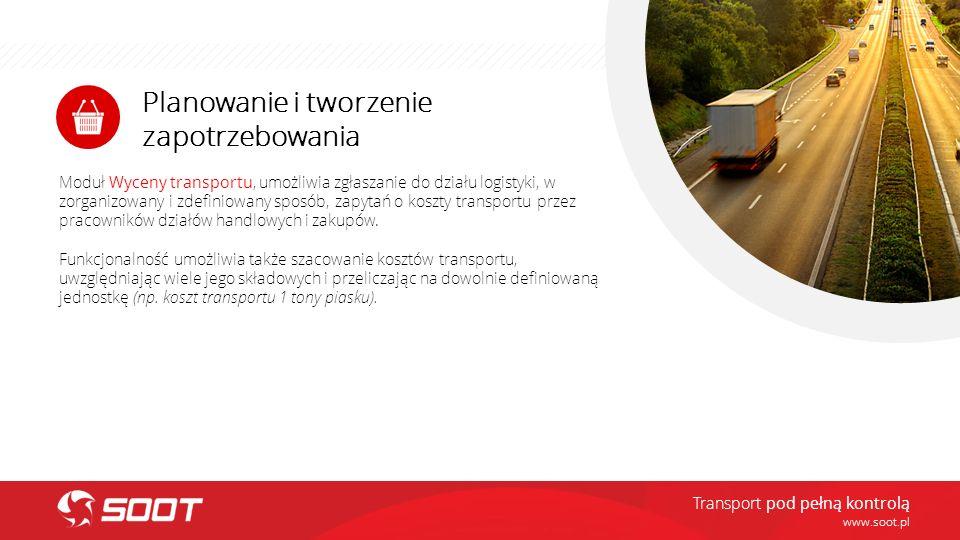 Planowanie i tworzenie zapotrzebowania www.soot.pl Moduł Wyceny transportu, umożliwia zgłaszanie do działu logistyki, w zorganizowany i zdefiniowany s