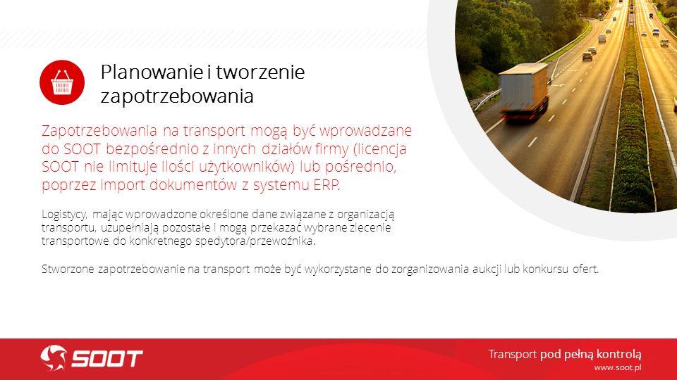 Planowanie i tworzenie zapotrzebowania www.soot.pl Zapotrzebowania na transport mogą być wprowadzane do SOOT bezpośrednio z innych działów firmy (lice