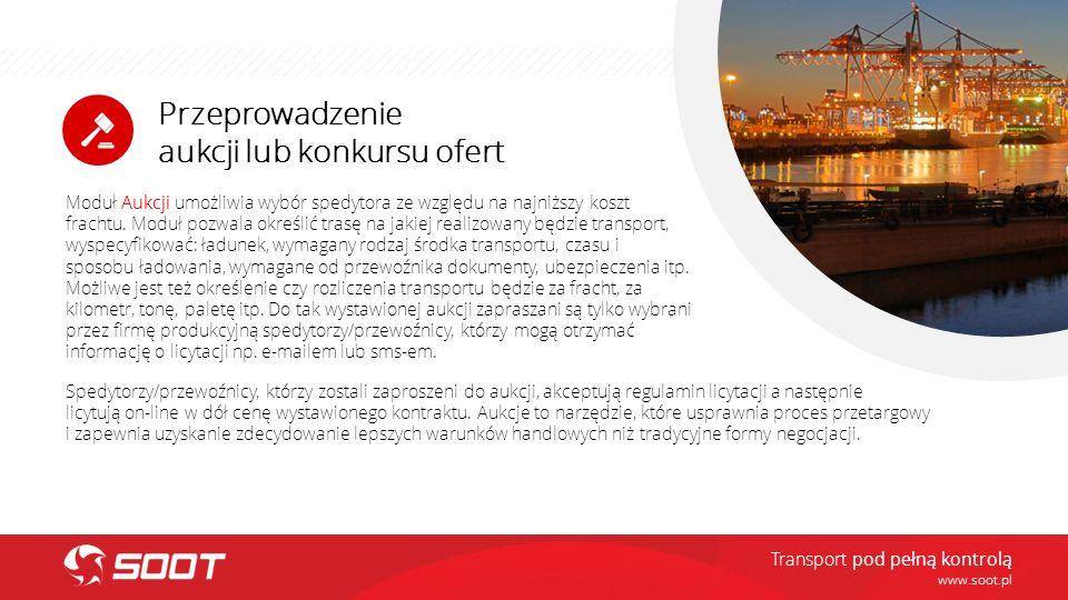 Przeprowadzenie aukcji lub konkursu ofert www.soot.pl Moduł Aukcji umożliwia wybór spedytora ze względu na najniższy koszt frachtu. Moduł pozwala okre