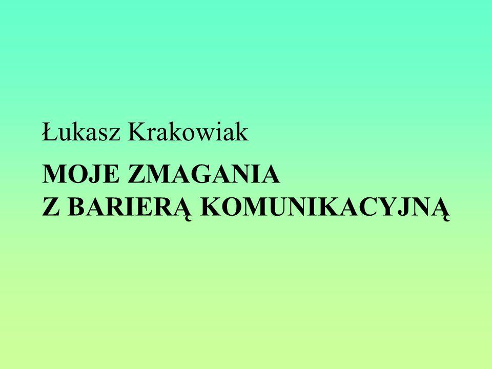 MOJE ZMAGANIA Z BARIERĄ KOMUNIKACYJNĄ Łukasz Krakowiak