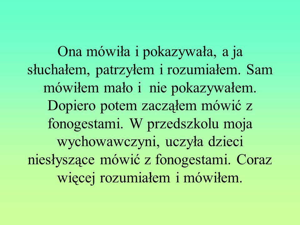 Potem uczyłem się w Szkole Podstawowej dla Głuchych i Niedosłyszących w Lublinie.