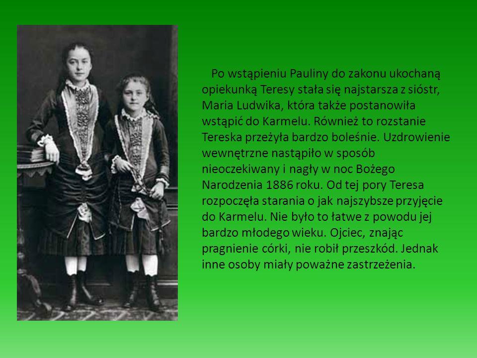 Po wstąpieniu Pauliny do zakonu ukochaną opiekunką Teresy stała się najstarsza z sióstr, Maria Ludwika, która także postanowiła wstąpić do Karmelu.