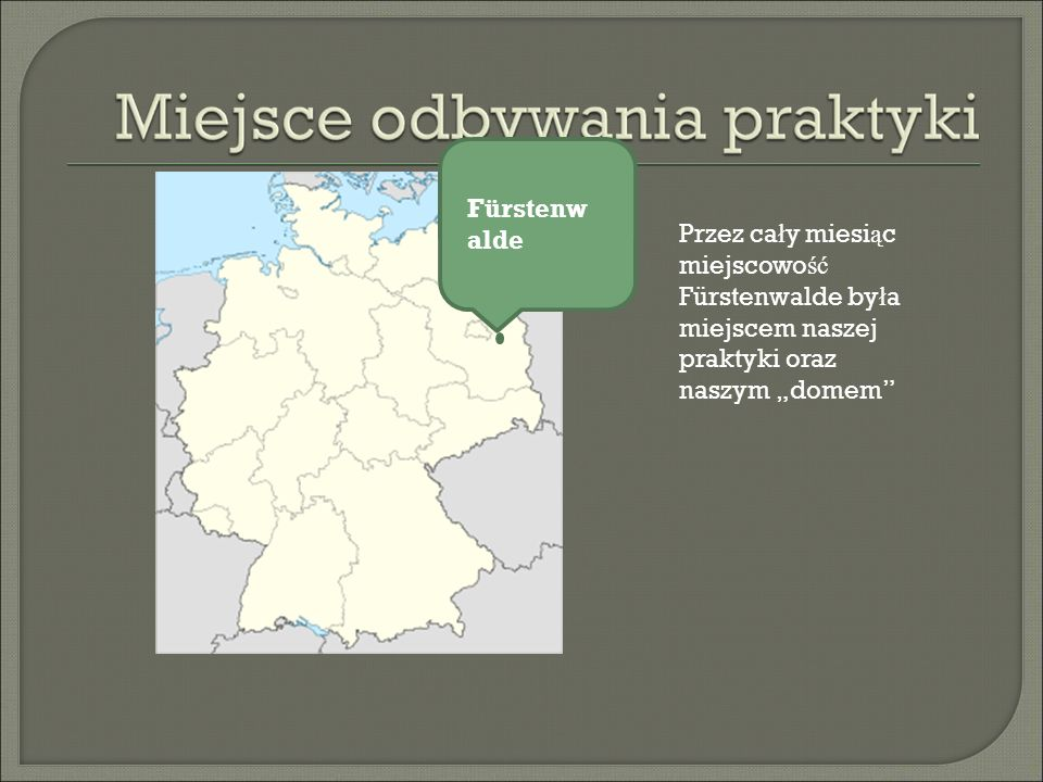 Fürstenw alde Przez ca ł y miesi ą c miejscowo ść Fürstenwalde by ł a miejscem naszej praktyki oraz naszym domem