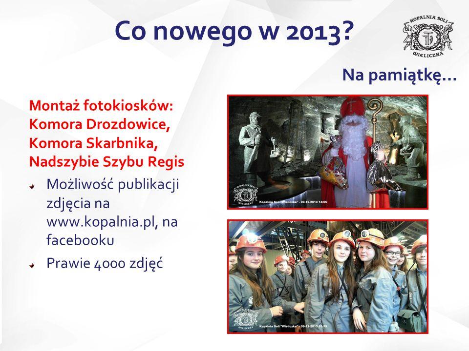 Montaż fotokiosków: Komora Drozdowice, Komora Skarbnika, Nadszybie Szybu Regis Możliwość publikacji zdjęcia na www.kopalnia.pl, na facebooku Prawie 4000 zdjęć Co nowego w 2013.