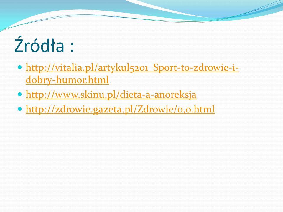 Źródła : http://vitalia.pl/artykul5201_Sport-to-zdrowie-i- dobry-humor.html http://vitalia.pl/artykul5201_Sport-to-zdrowie-i- dobry-humor.html http://