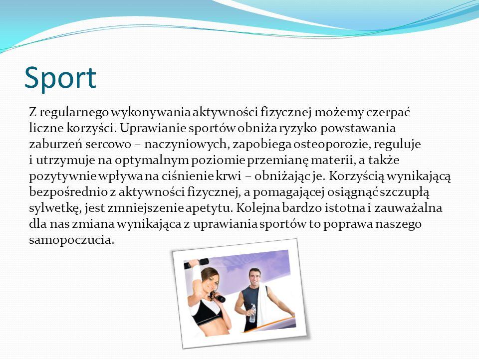 Sport Z regularnego wykonywania aktywności fizycznej możemy czerpać liczne korzyści. Uprawianie sportów obniża ryzyko powstawania zaburzeń sercowo – n