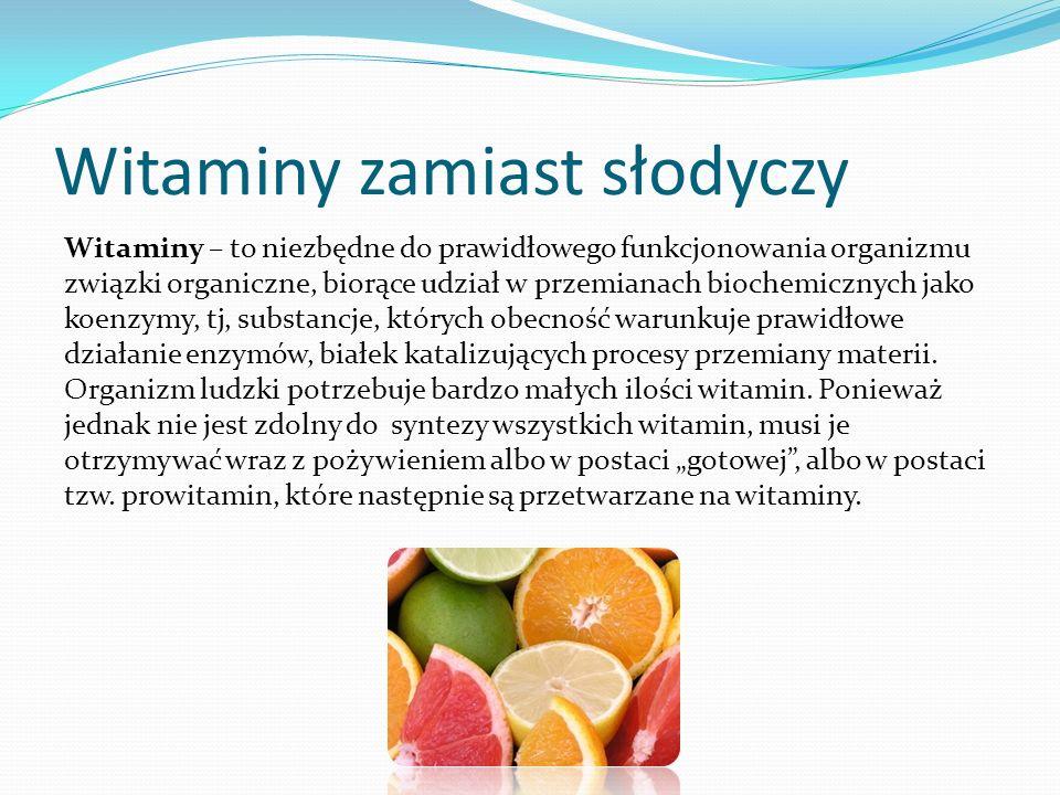 Witaminy zamiast słodyczy Witaminy – to niezbędne do prawidłowego funkcjonowania organizmu związki organiczne, biorące udział w przemianach biochemicz
