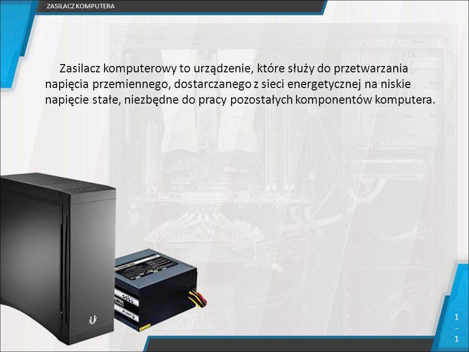 Zasilacz komputerowy to urządzenie, które służy do przetwarzania napięcia przemiennego, dostarczanego z sieci energetycznej na niskie napięcie stałe,
