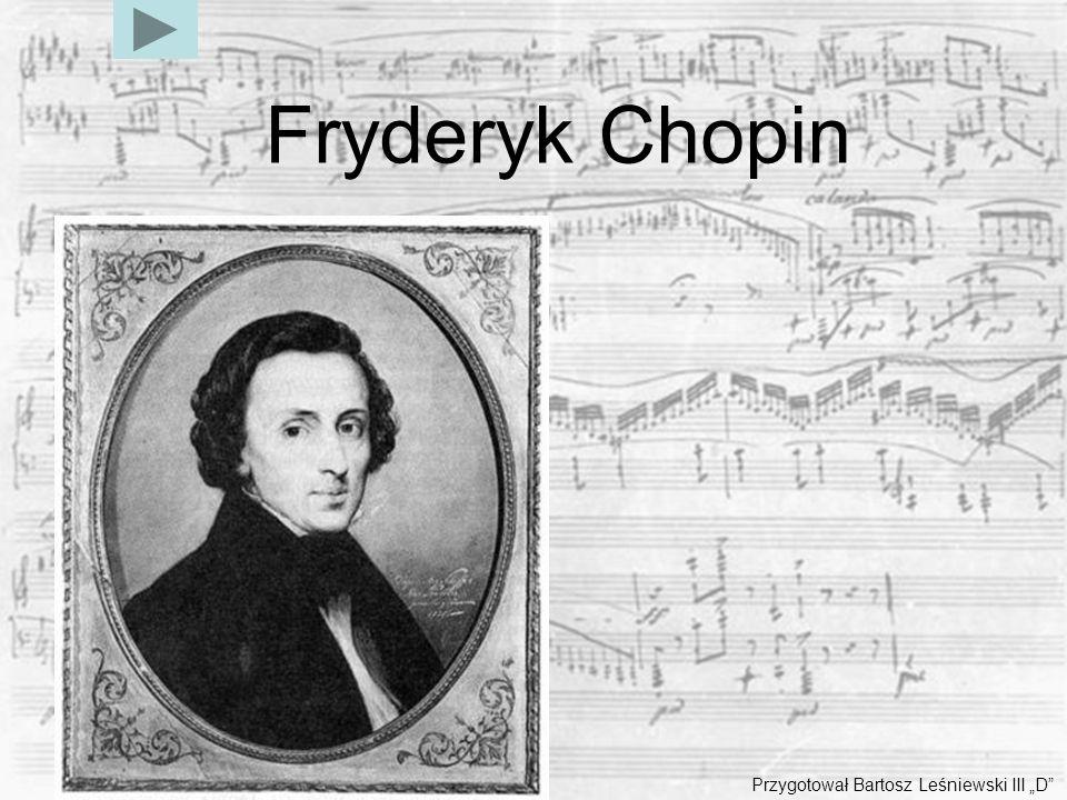 Fryderyk Chopin Przygotował Bartosz Leśniewski III D