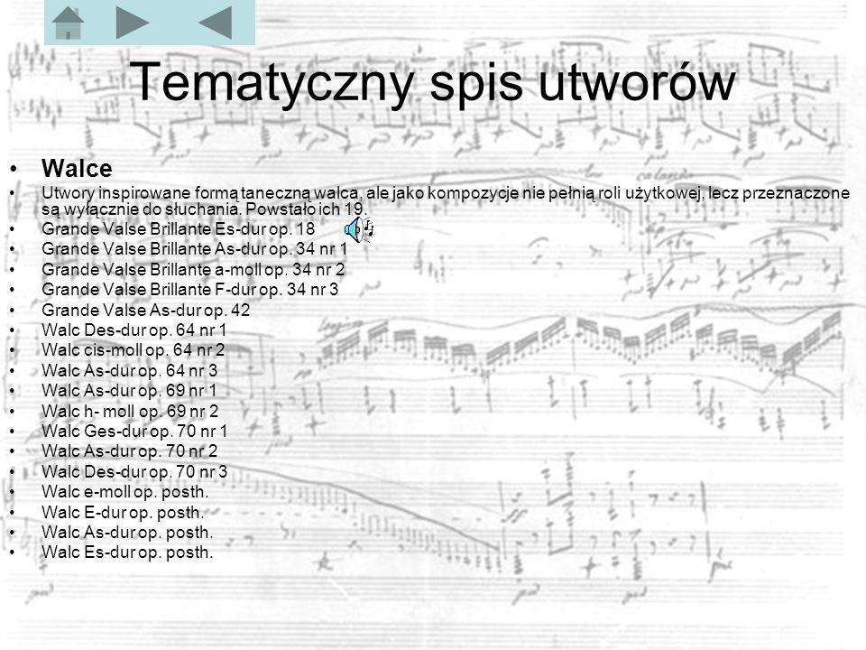 Tematyczny spis utworów Walce Utwory inspirowane formą taneczną walca, ale jako kompozycje nie pełnią roli użytkowej, lecz przeznaczone są wyłącznie do słuchania.
