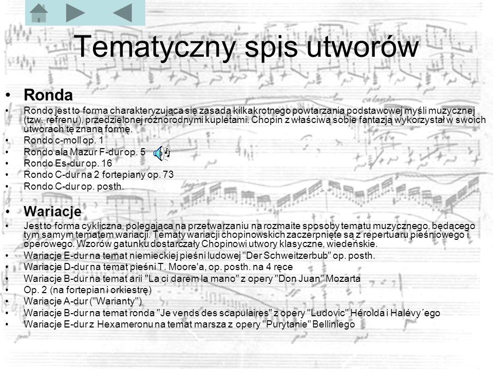 Tematyczny spis utworów Ronda Rondo jest to forma charakteryzująca się zasadą kilkakrotnego powtarzania podstawowej myśli muzycznej (tzw.